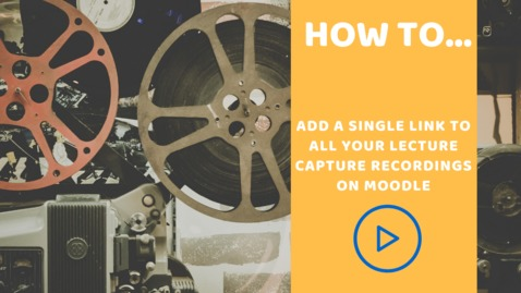 Thumbnail for entry How to add a single link to all your lecture capture recordings on Moodle