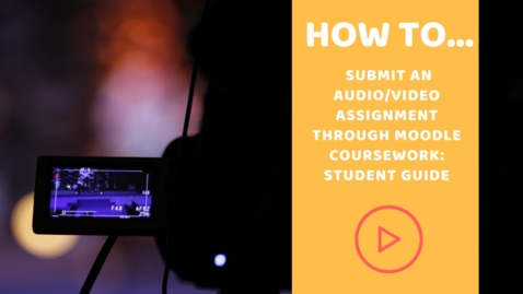Thumbnail for entry Student Guide: How to submit an audio/video assignment through Moodle Coursework