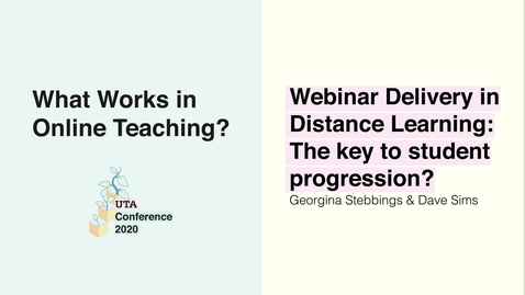 Thumbnail for entry UTA Conference 2020: Webinar Delivery in Distance Learning: The key to student progression? - Georgina Stebbings & Dave Sims