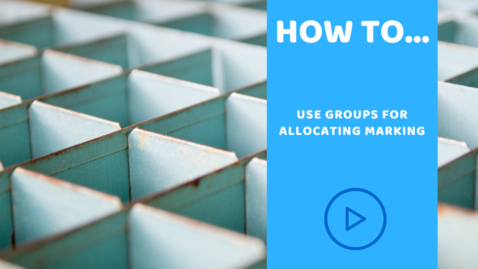 Thumbnail for entry How to use groups for allocating marking