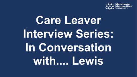 Thumbnail for entry Care Leaver Interview Series: In Conversation with.... Lewis