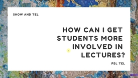 Thumbnail for entry Show and TEL:  How can I get students more  involved in lectures?