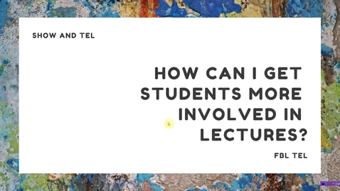Show and TEL:  How can I get students more  involved in lectures?