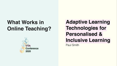 Thumbnail for entry UTA Conference 2020: Adaptive Learning Technologies for Personalised & Inclusive Learning - Paul Smith