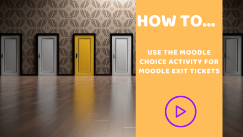 Thumbnail for entry How to use the  Moodle Choice activity for Moodle Exit Tickets