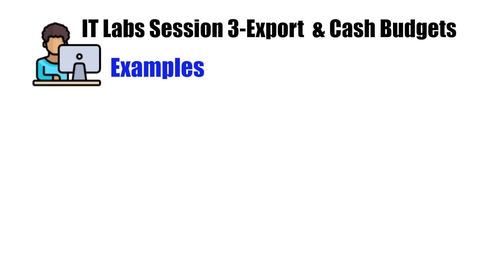 IT Labs Session 3-Export and Cash Budgets Examples