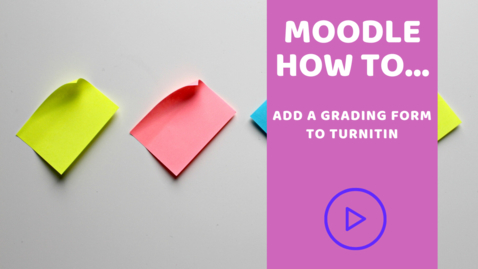 Thumbnail for entry How to... attach a grading form to your Turnitin submission point.