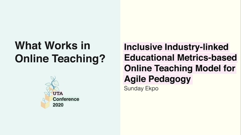 Thumbnail for entry UTA Conference 2020: Inclusive Industry-linked Educational Metrics-based Online Teaching Model for Agile Pedagogy - Sunday Ekpo
