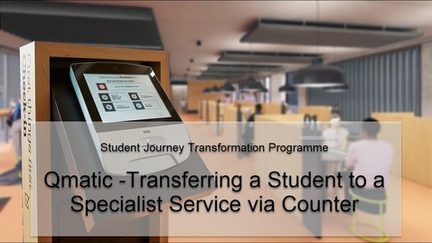 Thumbnail for entry Qmatic -Transferring a Student to a Specialist Service via Counter