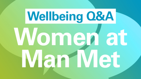 Thumbnail for entry Wellbeing Q&A: Women at Man Met