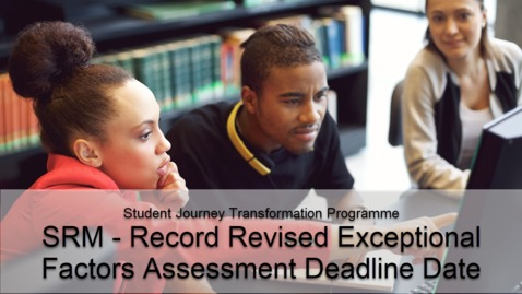 Thumbnail for entry SRM - Record Revised Exceptional Factors Assessment Deadline Date