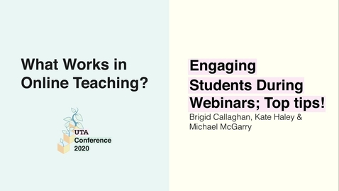 Thumbnail for entry UTA Conference 2020: Engaging Students During Webinars: Top tips! - Brigid Callaghan, Kate Haley & Michael McGarry