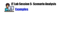 Thumbnail for entry IT Lab Session 5- Scenario Analysis Examples