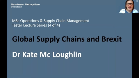 Thumbnail for entry MSc OSCM Taster Lecture 4 - Global Supply Chains and Brexit (Dr Kate Mc Loughlin)