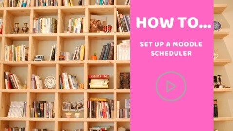 How to... create a Moodle Scheduler