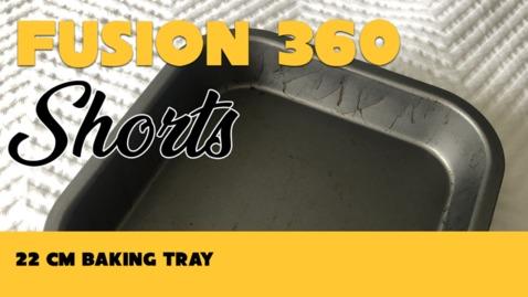 Thumbnail for entry Fusion 360 Shorts - 22 cm Baking Tray