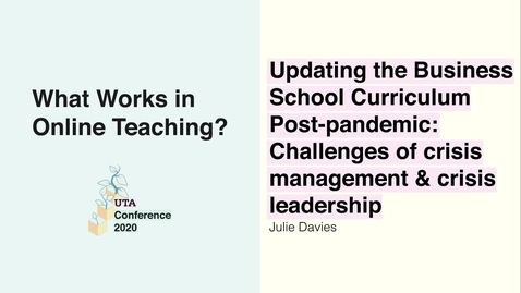 Thumbnail for entry UTA Conference 2020: Updating the Business School Curriculum Post-pandemic: Challenges of crisis management and crisis leadership - Julie Davies