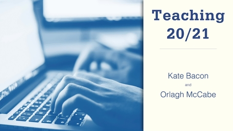 Thumbnail for entry Teaching 20/21: Kate Bacon and Orlagh McCabe