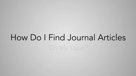 Thumbnail for entry How Do I Find Journal Articles On My Topic-_v2