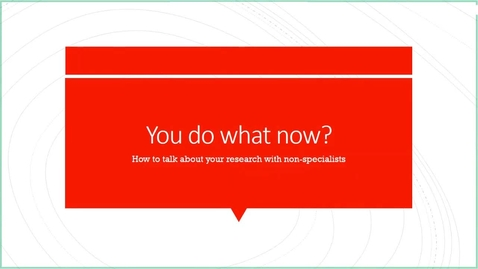 Thumbnail for entry You Do What Now? Explaining your research to non-specialists