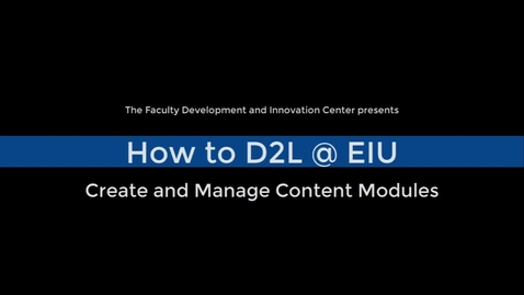 Thumbnail for entry Create and Manage Content Modules in D2L Brightspace