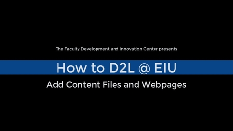 Thumbnail for entry How to Add Content Files and Webpages in D2L Brightspace