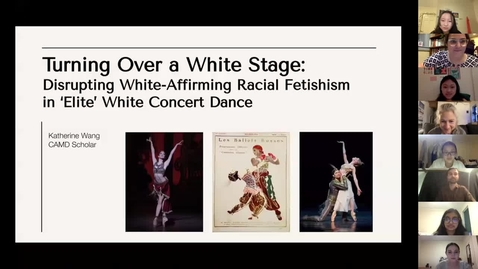 Thumbnail for entry Turning Over a White Stage: Disrupting White-Affirming & Racial Fetishism in 'Elite' White Concert Dance - CAMD Scholar Katherine Wang