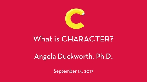 Thumbnail for entry Angela Duckworth, Ph.D. - What is Character?