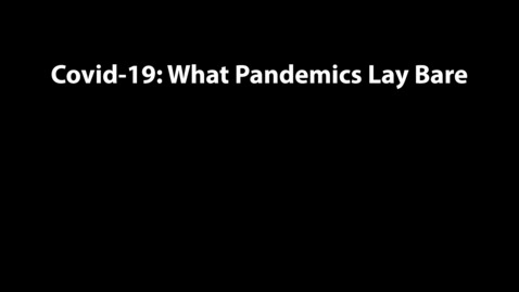 Thumbnail for entry Covid-19: What Pandemics Lay Bare