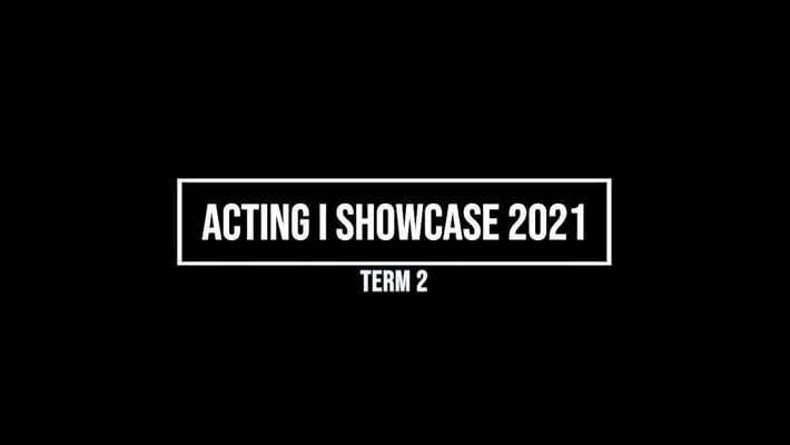 Winter 2021 Acting I Showcase