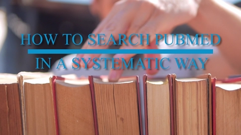 Thumbnail for entry How to Search For Scientific Literature in PubMed in a Systematic Way