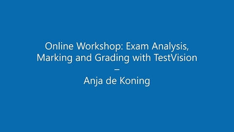 Thumbnail for entry Online Workshop Exam analysis, marking and grading with TestVision by Anja de Koning