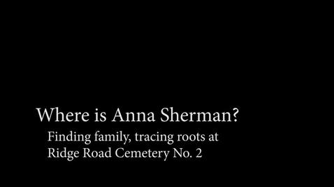Thumbnail for entry Where is Anna Sherman? Finding family, tracing roots at Ridge Road Cemetery No. 2