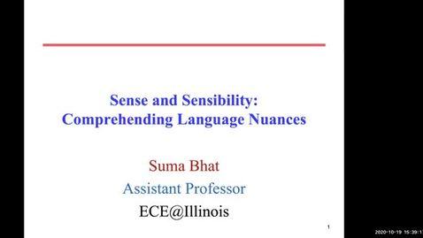 "Thumbnail for entry COLLOQUIUM: Suma Bhat, ""Sense and Sensibility: Comprehending Language Nuances"""