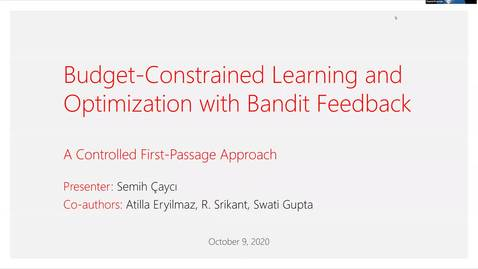 Thumbnail for entry Budget-Constrained Learning and Optimization with Bandit Feedback, Semih Cayci; IDS2 seminar series