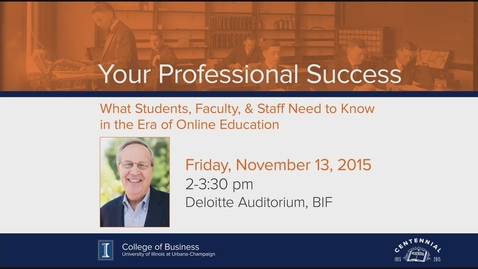 Thumbnail for entry Rick Levin: Your Professional Success:  What Students, Faculty, & Staff Need to Know in the Era of Online Education