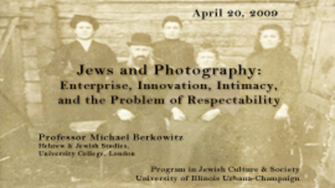 Thumbnail for entry Einhorn Lecture 2009: Jews and Photography by Michael Berkowitz