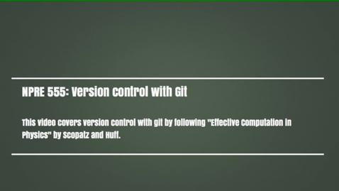 Thumbnail for entry NPRE555-VersionControlWithGit
