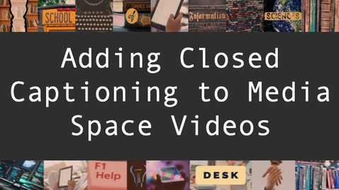 Thumbnail for entry Adding Closed Captioning to Media Space Videos