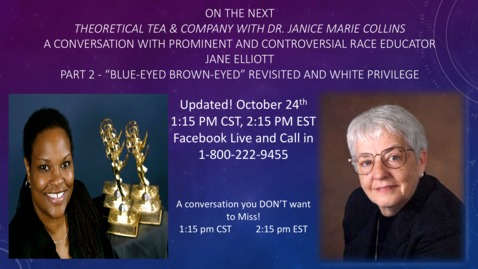 Thumbnail for entry Theoretical Tea and Company with Dr. Janice Marie Collins, A Conversation on Race with Jane Elliott Part 2