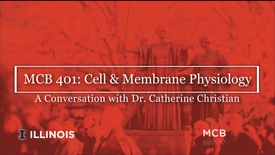Thumbnail for entry MCB 401: Cell & Membrane Physiology, Conversation with Dr. Catherine Christian
