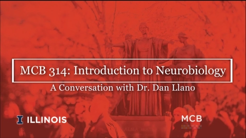 Thumbnail for entry MCB 314: Introduction to Neurobiology, Conversation with Dr. Dan Llano