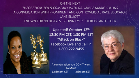 Thumbnail for entry Theoretical Tea and Company with Dr. Janice Marie Collins, A Conversation on Race with Jane Elliott Part 1