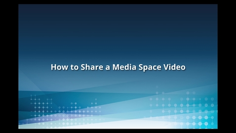 Thumbnail for entry How to Share Media Space Videos