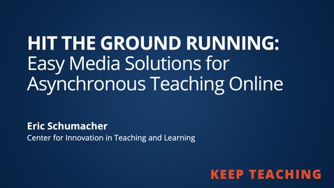 Thumbnail for entry Hit the Ground Running: Easy Media Solutions for Asynchronous Teaching Online