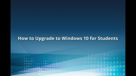 Thumbnail for entry How to Upgrade to Windows 10 for Students