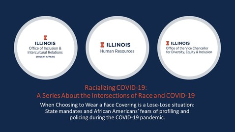 Thumbnail for entry Racializing COVID-19 Session 3: When Choosing to Wear a Face Covering Is a Lose-Lose Situation (June 25, 2020)