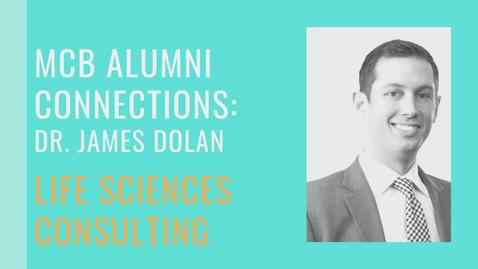 Thumbnail for entry MCB Alumni Connections - Dr. James Dolan - Life Sciences Consulting