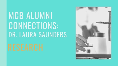 Thumbnail for entry MCB Alumni Connections - Dr. Laura Saunders - Research
