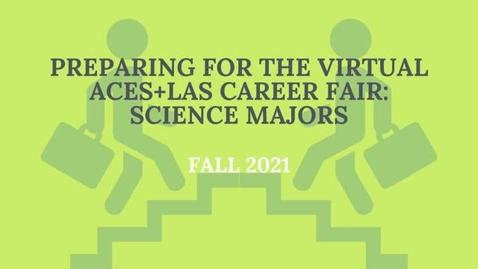 Thumbnail for entry Preparing for the Virtual ACES + LAS Career Fair: Science Majors